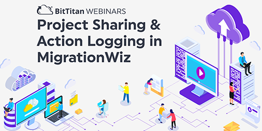On-Demand Webinar: Project Sharing and Action Logging in MigrationWiz